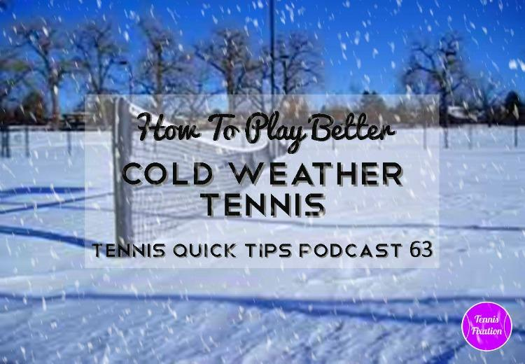 How to Play Better Cold Weather Tennis - Tennis Quick Tips Podcast 63