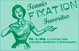 Tennis Fixation Favorites August 2013