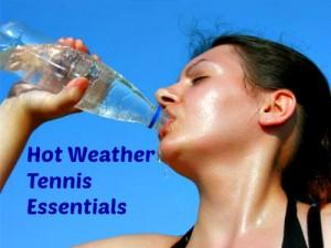 Hot Weather Tennis Essentials