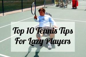Top 10 Tennis Tips For Lazy Players