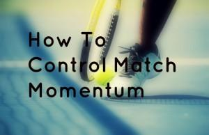 How to Control Tennis Match Momentum