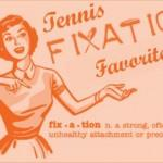 Tennis Fixation Favorites for October
