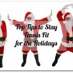 Tennis Fitness Tips for the Holidays