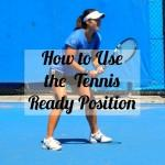How to Use the Tennis Ready Position