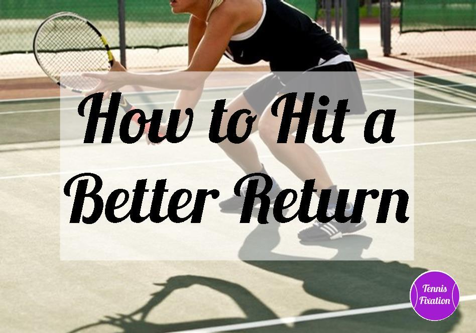 How to Hit a Better Tennis Return Tennis Quick Tips Podcast Episode 30