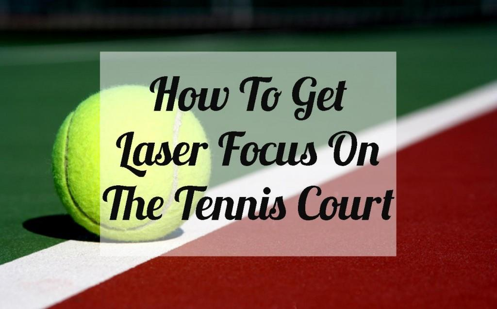 How To Get Laser Focus On The Tennis Court - Tennis Quick Tips Podcast 035