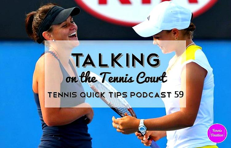 Talking on the Tennis Court - Tennis Quick Tips Podcast 59