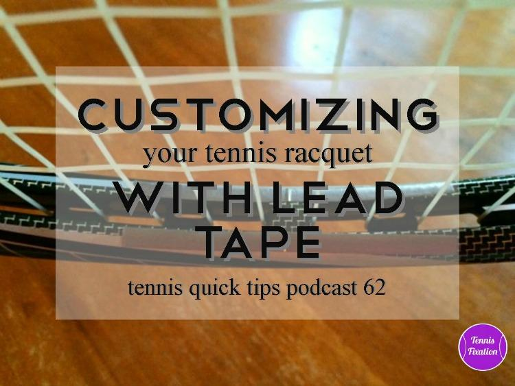 Customizing Your Tennis Racquet With Lead Tape - Tennis Quick Tips Podcast 62