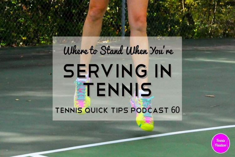 Where to Stand When You're Serving in Tennis - Tennis Quick Tips Podcast 60