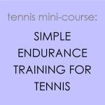 Simple Endurance Training for Tennis - a Tennis Mini-Course from TennisFixation.com