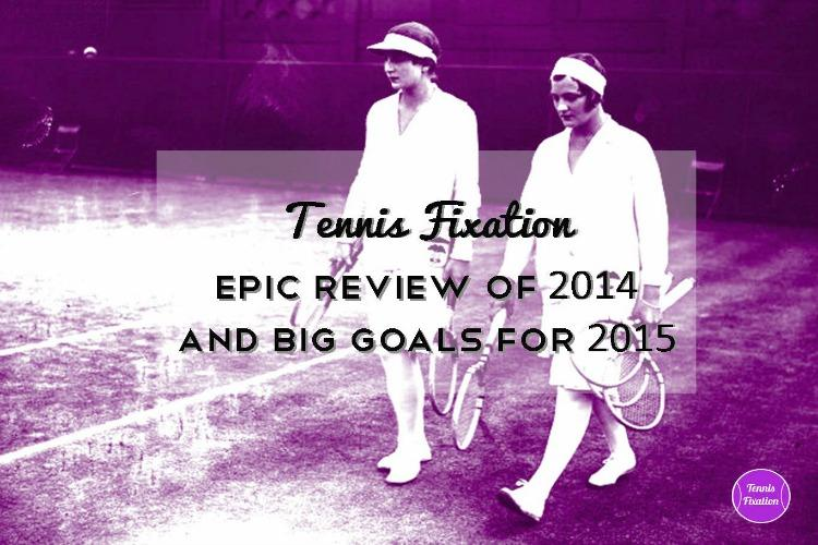 Tennis Fixation Year End Review and Goals