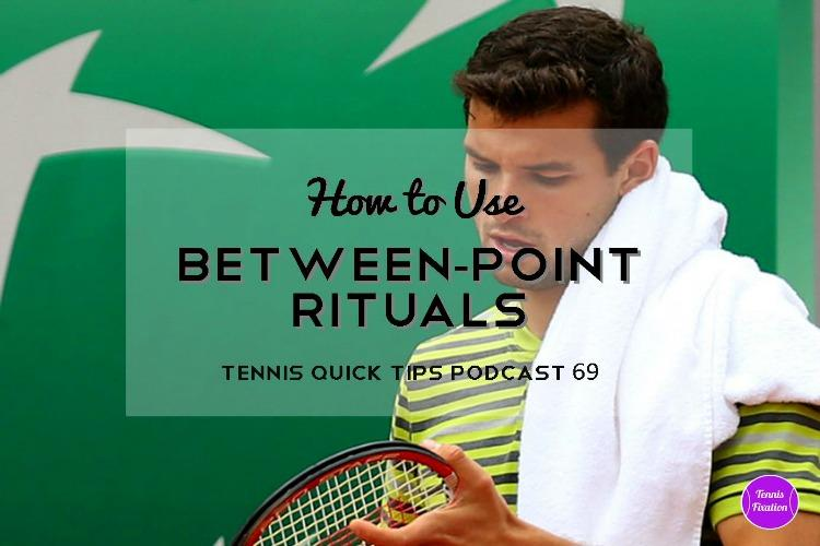 How to Use Between Point Rituals - Tennis Quick Tips Podcast 69