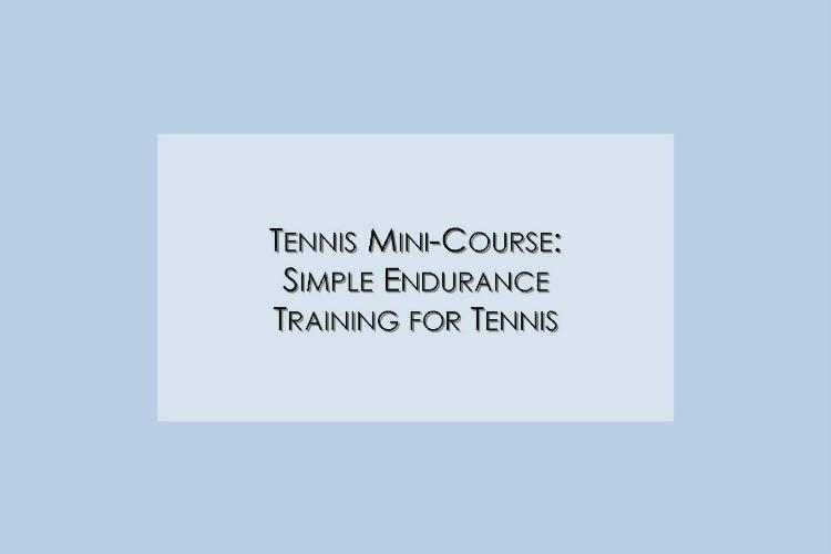 Simple Endurance Training for Tennis - Mini Course