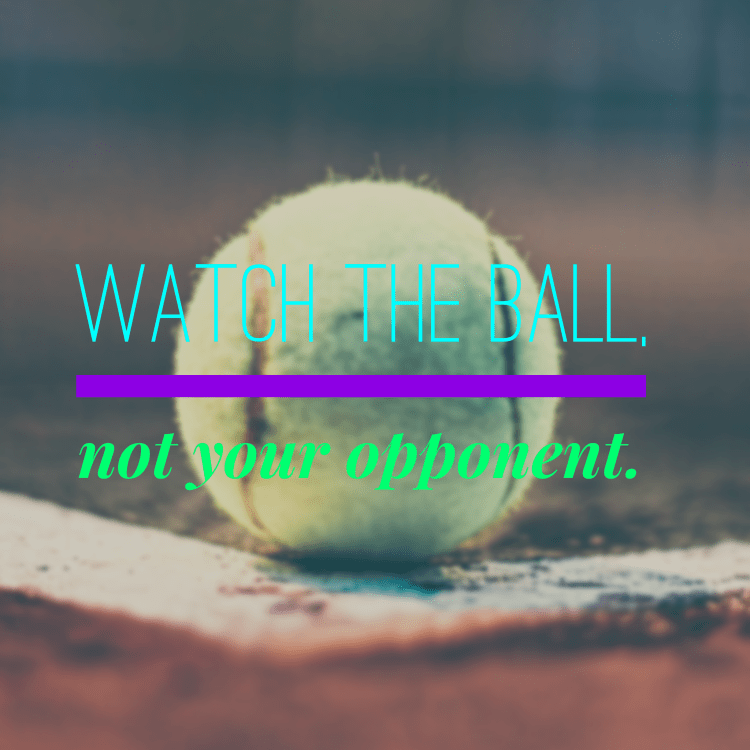 Simple Tennis Tip - Watch The Ball, Not Your Opponent