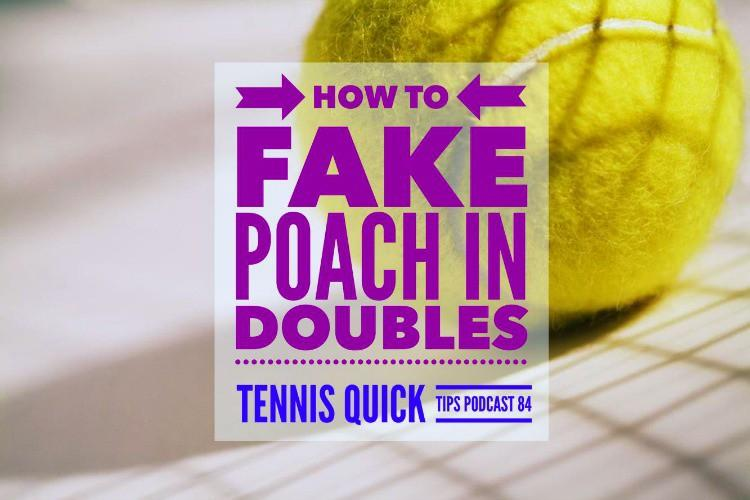 How to Fake Poach in Doubles - Tennis Quick Tips Podcast 84