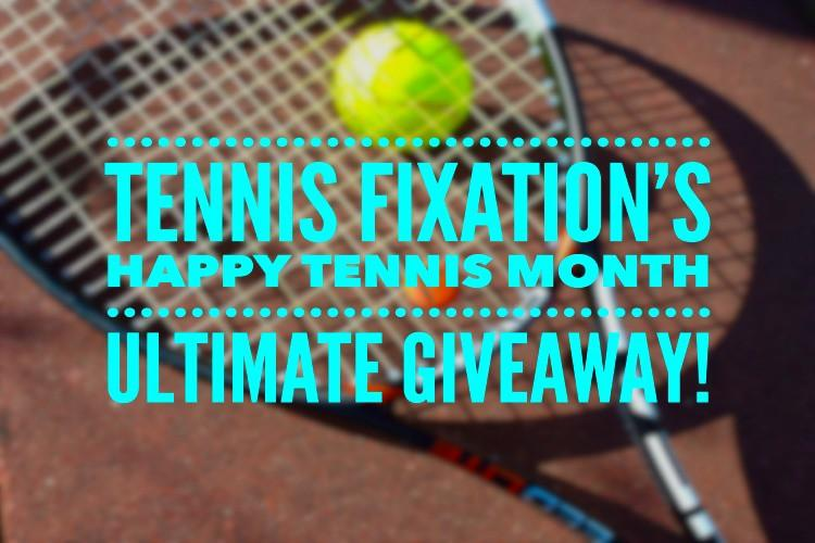 Tennis Fixation Happy Tennis Month Ultimate Giveaway