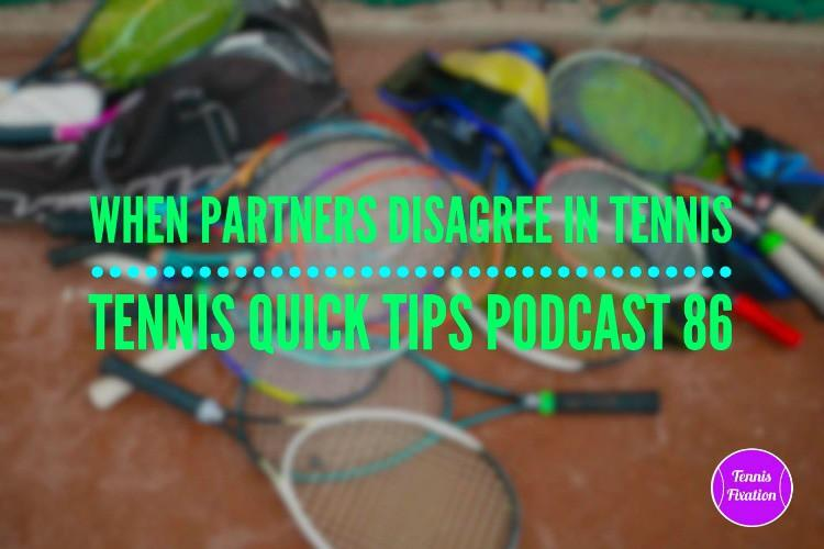 When Partners Disagree in Tennis - Tennis Quick Tips Podcast 86