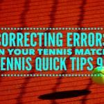 Correcting Errors in a Match – Tennis Quick Tips Podcast 96
