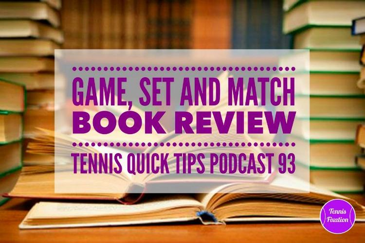 Game Set Match Book Review - Tennis Quick Tips Podcast 93