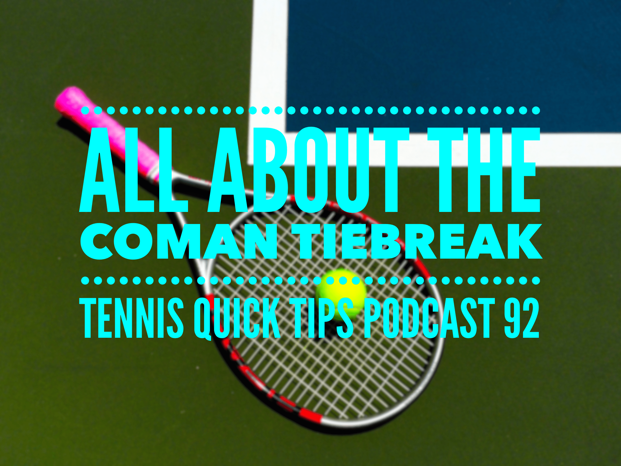 All About The Coman Tiebreak - Tennis Quick Tips Podcast 92