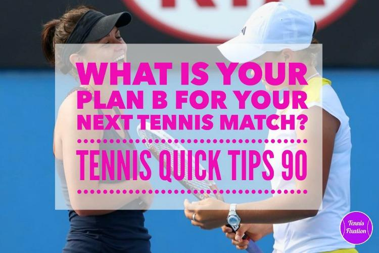 What Is Your Plan B For Your Next Tennis Match?