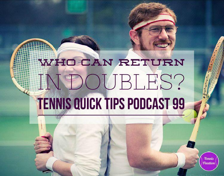 Who Can Return in Doubles? Tennis Quick Tips Podcast 99