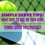Simple Serve Tips: How and Why to Use the Continental Grip on Your Serve – Tennis Quick Tips Podcast 105