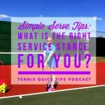 Simple Serve Tips: What is the Right Service Stance for You? Tennis Quick Tips Podcast 107