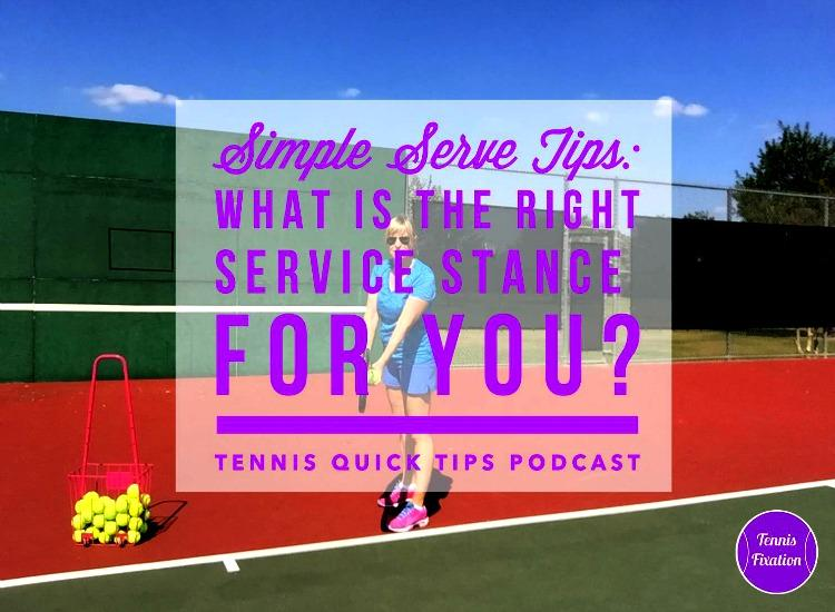 What is the Best Service Stance for You? Tennis Quick Tips Podcast