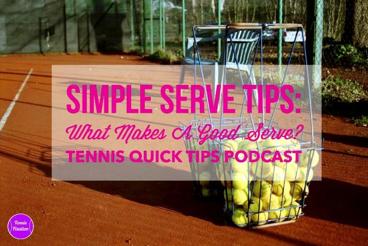 What Makes a Good Serve? Tennis Quick Tips Podcast 110