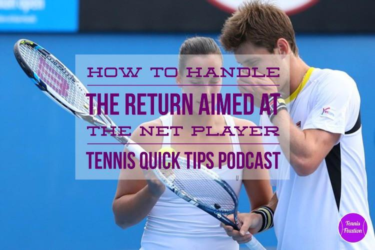 How to Handle the Return Aimed at the Net Player - Tennis Quick Tips Podcast
