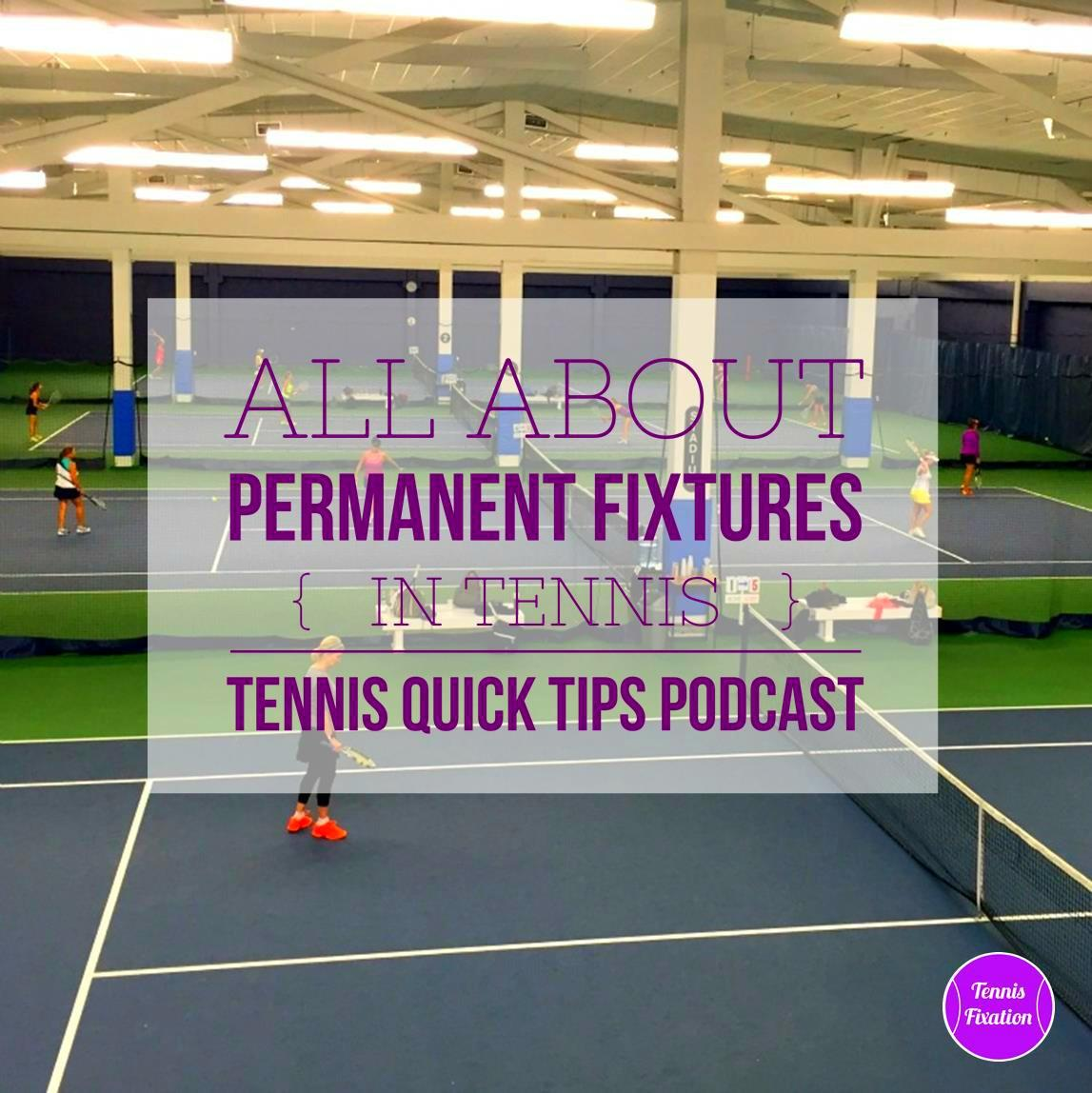 All About Permanent Fixtures In Tennis Tennis Quick Tips
