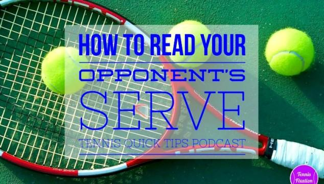 How to Read Your Opponent's Serve – Tennis Quick Tips Podcast 121