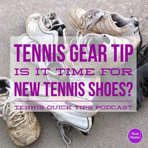 Tennis Gear Tip - Is It Time For New #Tennis Shoes? Tennis Quick Tips #Podcast 129