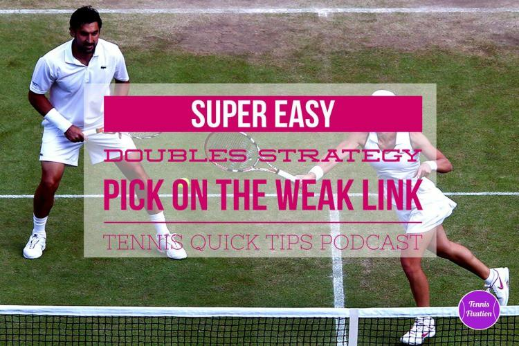 Super Easy #Doubles #Strategy - Pick on the Weak Link - #Tennis Quick Tips #Podcast