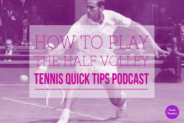 How to Play the Half Volley - #Tennis Quick Tips #Podcast