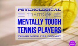 Psychological Traits of Mentally Tough Tennis Players – Tennis Quick Tips Podcast 140