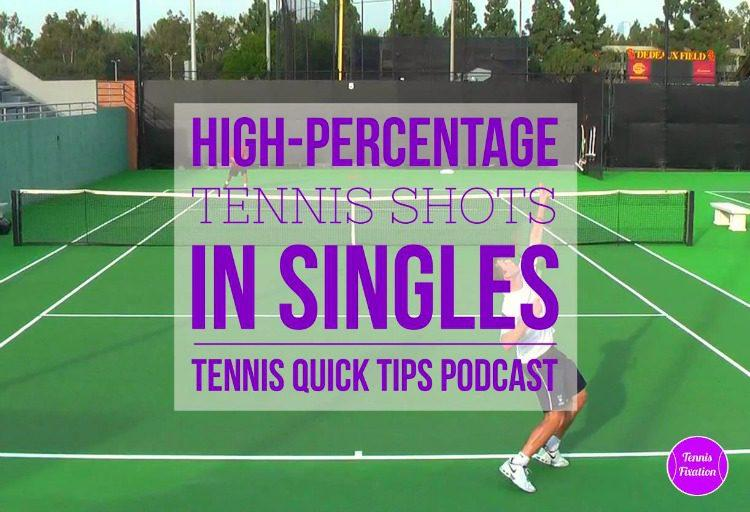 High Percentage Tennis Shots in Singles - Tennis Quick Tips Podcasts