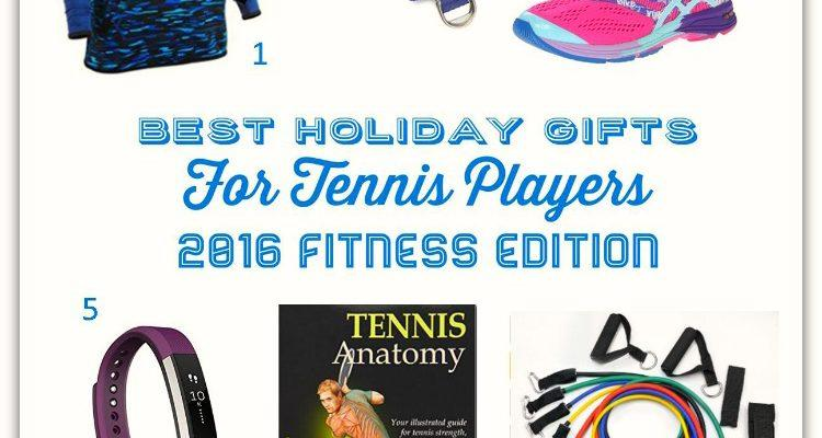 Best Holiday Gifts for Tennis Players – 2016 Fitness Edition