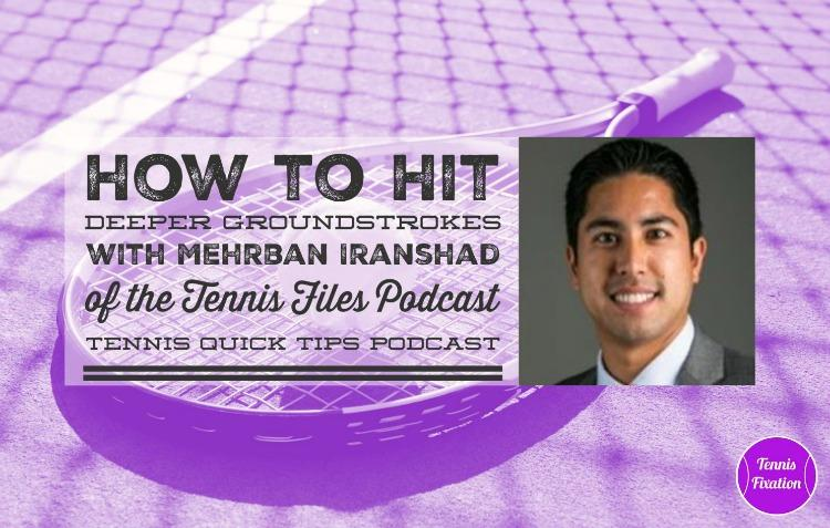 How to Hit Deeper Groundstrokes - Tennis Quick Tips Podcast