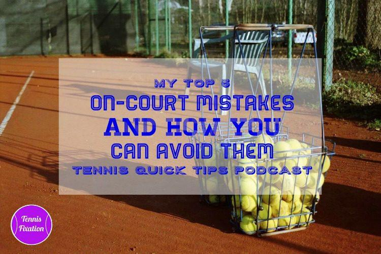 My Top 5 On Court Mistakes and How to Avoid Them