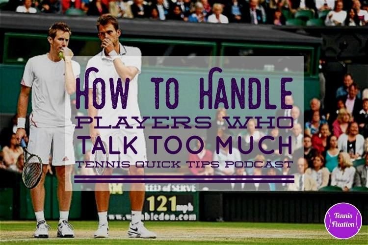 How to Handle Players Who Talk Too Much - Tennis Quick Tips Podcast