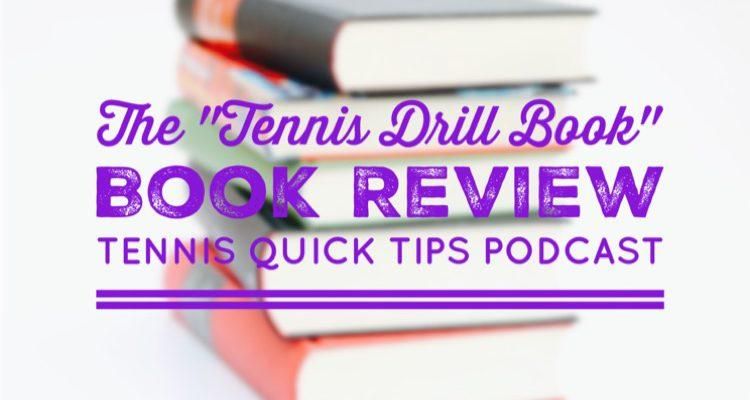"""The Tennis Drill Book"" Book Review – Tennis Quick Tips Podcast 155"