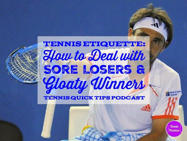 Tennis Etiquette: How to Deal with Sore Losers and Gloaty Winners - Tennis Quick Tips Podcast
