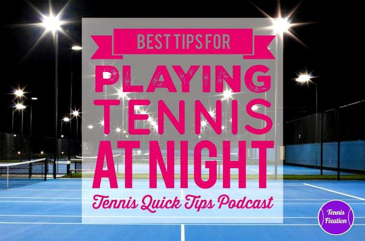 Best Tips for Playing Tennis at Night - Tennis Quick Tips Podcast