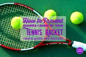 How to Prevent Common Injuries Caused by Your Tennis Racquet – Tennis Quick Tips Podcast 162